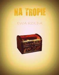 Na tropie - Ewa Kołda - ebook