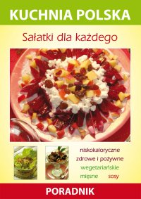 Sałatki dla każdego. Kuchnia polska. Poradnik - Karol Skwira - ebook