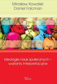 Ideologie nauk społecznych – warianty interpretacyjne - Mirosław Kowalski - ebook