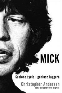 Mick. Szalone życie i geniusz Jaggera
