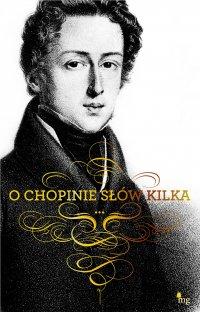O Chopinie słów kilka