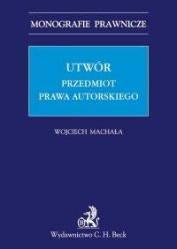Utwór. Przedmiot prawa autorskiego - Wojciech Machała - ebook