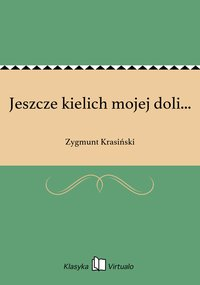 Jeszcze kielich mojej doli... - Zygmunt Krasiński - ebook