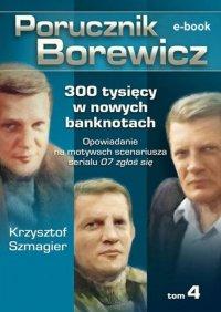 Porucznik Borewicz. 300 tysięcy w nowych banknotach. Tom 4 - Krzysztof Szmagier - ebook