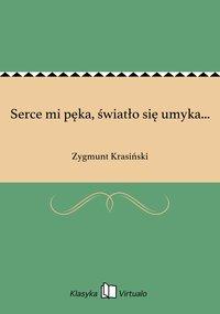 Serce mi pęka, światło się umyka... - Zygmunt Krasiński - ebook