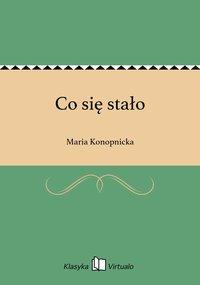 Co się stało - Maria Konopnicka - ebook