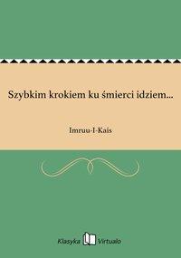 Szybkim krokiem ku śmierci idziem... - Imruu-I-Kais - ebook