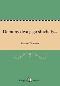 Demony dwa jego słuchały... - Teodor Tiutczew - ebook