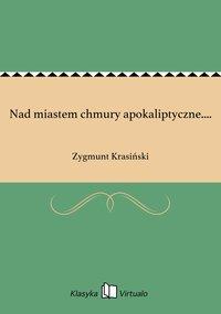 Nad miastem chmury apokaliptyczne.... - Zygmunt Krasiński - ebook