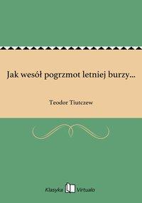 Jak wesół pogrzmot letniej burzy... - Teodor Tiutczew - ebook