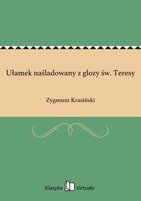 Ułamek naśladowany z glozy św. Teresy - Zygmunt Krasiński - ebook