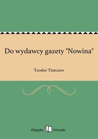 """Do wydawcy gazety """"Nowina"""" - Teodor Tiutczew - ebook"""