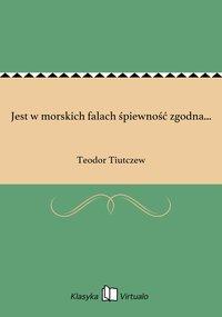 Jest w morskich falach śpiewność zgodna... - Teodor Tiutczew - ebook