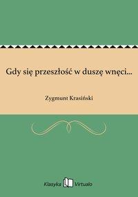 Gdy się przeszłość w duszę wnęci... - Zygmunt Krasiński - ebook