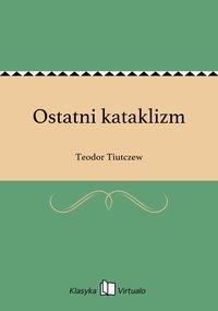 Ostatni kataklizm - Teodor Tiutczew - ebook