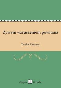 Żywym wzruszeniem powitana - Teodor Tiutczew - ebook