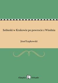 Sobieski w Krakowie po powrocie z Wiednia - Józef Łepkowski - ebook