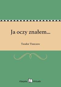 Ja oczy znałem... - Teodor Tiutczew - ebook