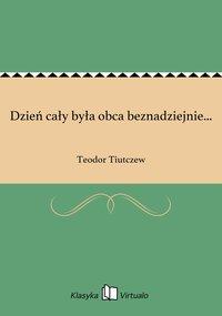 Dzień cały była obca beznadziejnie... - Teodor Tiutczew - ebook