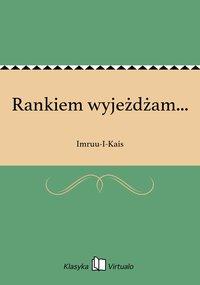 Rankiem wyjeżdżam... - Imruu-I-Kais - ebook