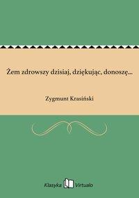 Żem zdrowszy dzisiaj, dziękując, donoszę... - Zygmunt Krasiński - ebook