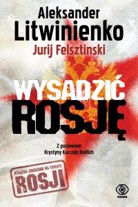 Wysadzić Rosję. Kulisy intryg FSB