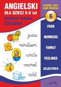 Angielski dla dzieci 6. Pierwsze słówka. Ćwiczenia. 6-8 lat. Food. Numbers. Family. Feelings. Adjectives