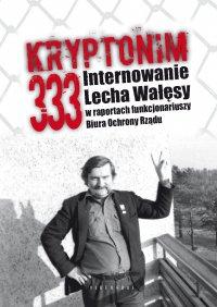 Kryptonim 333. Internowanie Lecha Wałęsy w raportach funkcjonariuszy Biura Ochrony Rządu