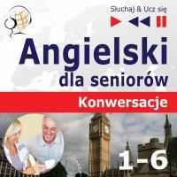 Angielski dla seniorów. Konwersacje część 1-6. Pakiet - Dorota Guzik - audiobook