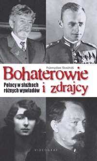 Bohaterowie i zdrajcy. Polacy w służbach różnych wywiadów