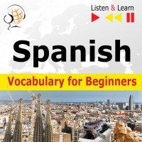 Spanish Vocabulary for Beginners. Listen & Learn to Speak - Dorota Guzik - audiobook
