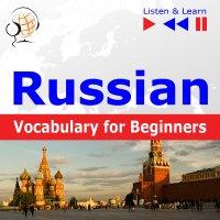 Russian Vocabulary for Beginners. Listen & Learn to Speak - Dorota Guzik - audiobook