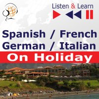 Spanish / French / German / Italian - on Holiday. Listen & Learn to Speak - Dorota Guzik - audiobook