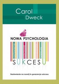 Nowa psychologia sukcesu - Carol S. Dweck - ebook