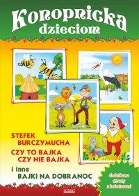 Konopnicka dzieciom. Stefek Burczymucha, Czy to bajka, czy nie bajka i inne bajki na dobranoc - Maria Konopnicka - ebook