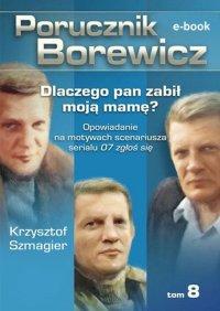 Porucznik Borewicz. Dlaczego pan zabił moją mamę?. Tom 8 - Krzysztof Szmagier - ebook