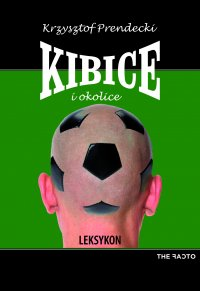 Kibice i okolice. Leksykon - Krzysztof Prendecki - ebook