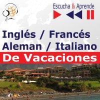 Inglés / Francés / Italiano / Aleman -De Vacaciones. Escucha & Aprende (for Spanish speakers) - Dorota Guzik - audiobook