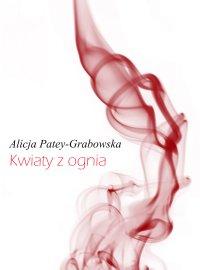 Kwiaty z ognia - Alicja Patey-Grabowska - ebook