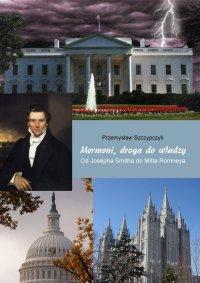 Mormoni, droga do władzy. Od Josepha Smitha do Mitta Romneya