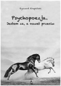 Psychopoezja. Jestem za, a nawet przeciw