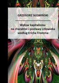 Wpływ kapitalizmu na charakter i postawy człowieka Według Ericha Fromma