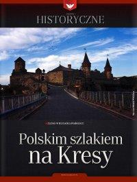 Zeszyt historyczny - Polskim szlakiem na kresy