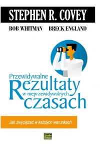 Przewidywalne rezultaty w nieprzewidywalnych czasach - Stephen R. Covey - ebook