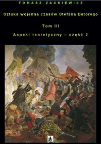 Sztuka wojenna czasów Stefana Batorego. Tom III. Aspekt teoretyczny - część 2
