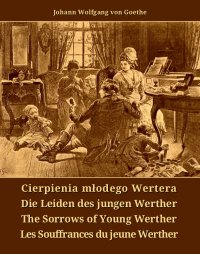 Cierpienia młodego Wertera. Die Leiden des jungen Werther. The Sorrows of Young Werther. Les Souffrances du jeune Werther