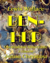 Ben Hur. Opowiadanie historyczne z czasów Jezusa Chrystusa