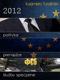 2012 Polityka Pieniądze Służby specjalne - Kazimierz Turaliński - ebook
