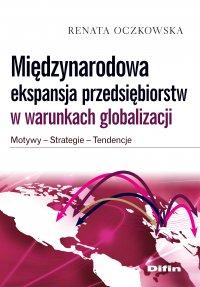 Międzynarodowa ekspansja przedsiębiorstw w warunkach globalizacji. Motywy, strategie, tendencje