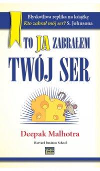 To ja zabrałem Twój ser - Deepak Malhotra - ebook
